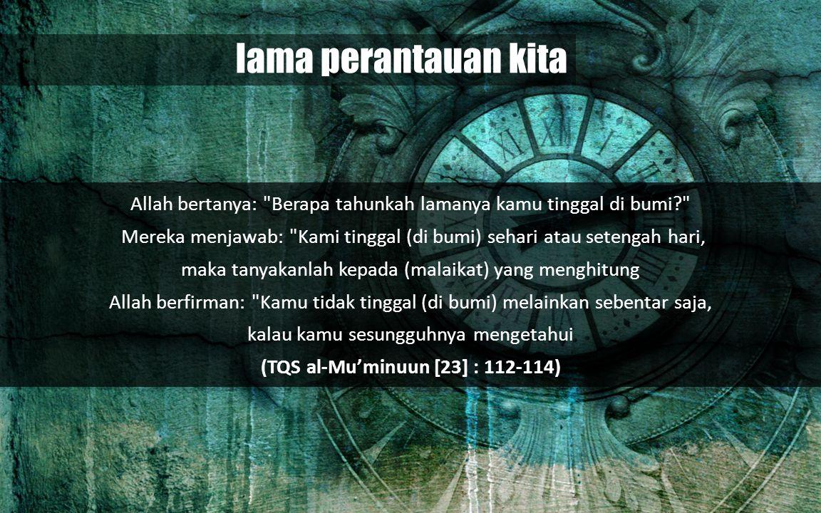 (TQS al-Mu'minuun [23] : 112-114)